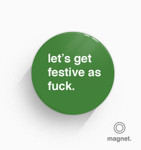 """Let's Get Festive As Fuck"" Fridge Magnet"
