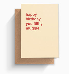 """Happy Birthday You Filthy Muggle"" Birthday Card"
