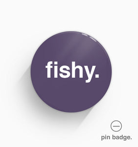 """Fishy"" Pin Badge"