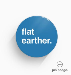 """Flat Earther"" Pin Badge"