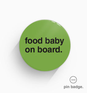 """Food Baby On Board"" Pin Badge"