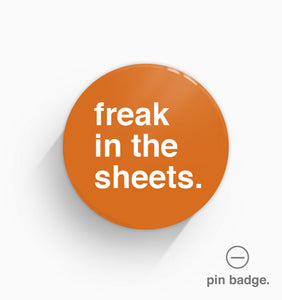 """Freak In The Sheets"" Pin Badge"