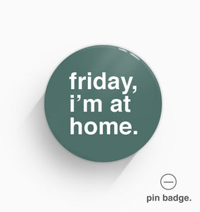 """Friday, I'm At Home"" Pin Badge"