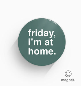 """Friday, I'm At Home"" Fridge Magnet"