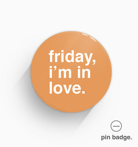 """Friday, I'm In Love"" Pin Badge"