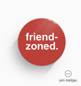 """Friendzoned"" Pin Badge"