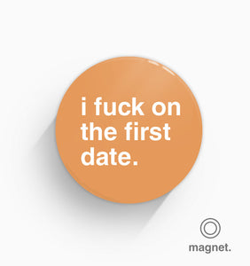 """I Fuck On The First Date"" Fridge Magnet"