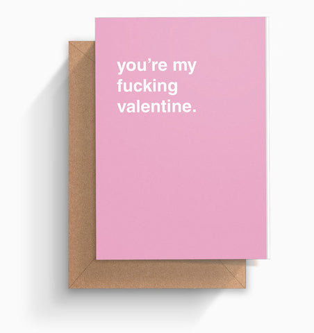 """You're My Fucking Valentine"" Valentines Card"