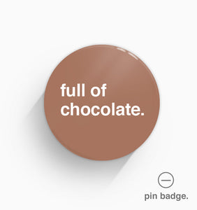 """Full Of Chocolate"" Pin Badge"
