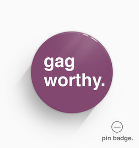 """Gag Worthy"" Pin Badge"
