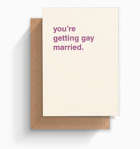 """You're Getting Gay Married"" Wedding Card"