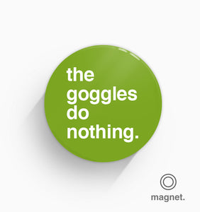 """The Goggles Do Nothing"" Fridge Magnet"