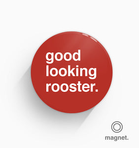 """Good Looking Rooster"" Fridge Magnet"