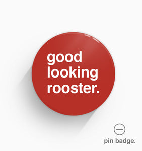 """Good Looking Rooster"" Pin Badge"
