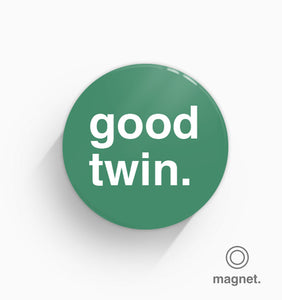 """Good Twin"" Fridge Magnet"