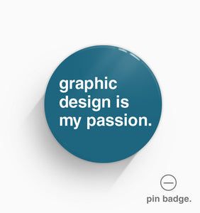 """Graphic Design Is My Passion"" Pin Badge"