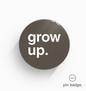 """Grow Up"" Pin Badge"