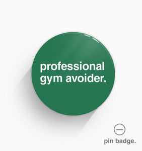 """Professional Gym Avoider"" Pin Badge"
