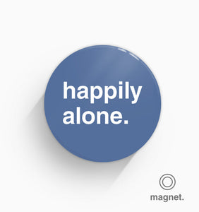 """Happily Alone"" Fridge Magnet"