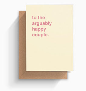 """To The Arguably Happy Couple"" Engagement Card"