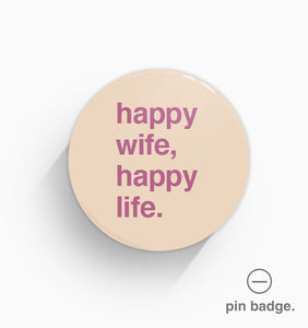 """Happy Wife, Happy Life"" Pin Badge"