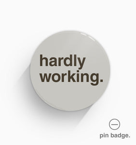 """Hardly Working"" Pin Badge"