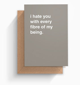 """Hate You With Every Fibre of My Being"" Greeting Card"