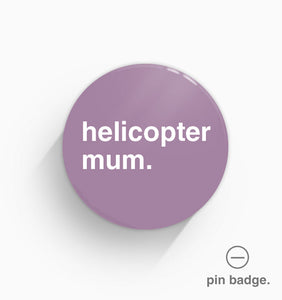 """Helicopter Mum"" Pin Badge"