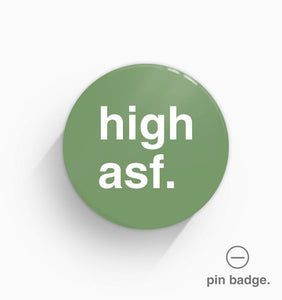"""High Asf"" Pin Badge"