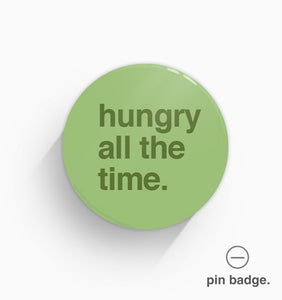 """Hungry All The Time"" Pin Badge"