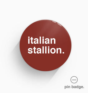"""Italian Stallion"" Pin Badge"