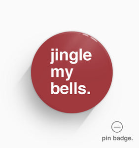 """Jingle My Bells"" Pin Badge"