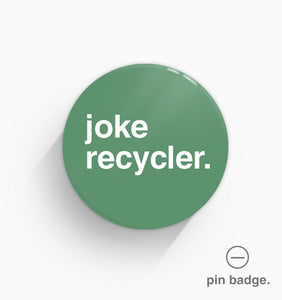 """Joke Recycler"" Pin Badge"