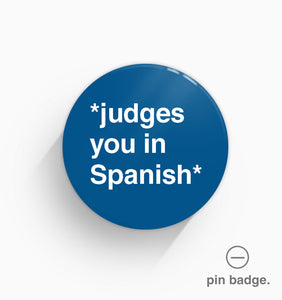"""*Judges You In Spanish*"" Pin Badge"