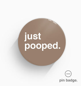 """Just Pooped"" Pin Badge"