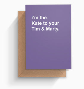 """I'm the Kate to Your Tim and Marty"" Valentine's Card"