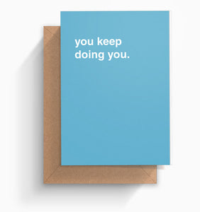 """You Keep Doing You"" Greeting Card"