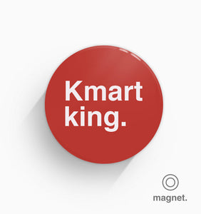 """Kmart King"" Fridge Magnet"