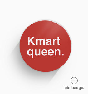 """Kmart Queen"" Pin Badge"