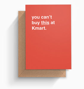 """You Can't Buy This at Kmart"" Greeting Card"