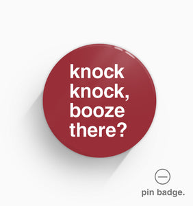 """Knock Knock, Booze There?"" Pin Badge"