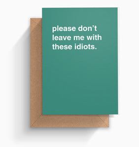 """Don't Leave Me With These Idiots"" Farewell Card"