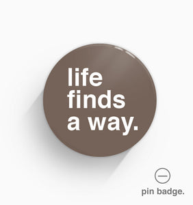 """Life Finds a Way"" Pin Badge"