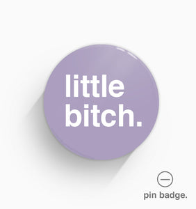 """Little Bitch"" Pin Badge"