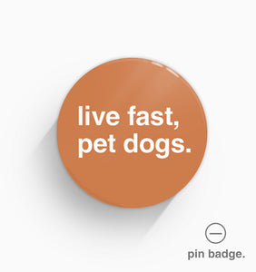 """Live Fast, Pet Dogs"" Pin Badge"