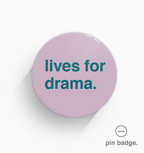 """Lives For Drama"" Pin Badge"