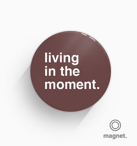 """Living In The Moment"" Fridge Magnet"
