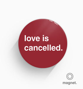 """Love is Cancelled"" Fridge Magnet"