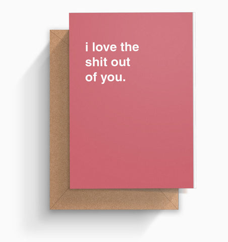 """I Love The Shit Out of You"" Valentines Card"
