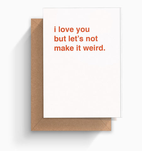 """I Love You But Let's Not Make It Weird"" Father's Day Card"